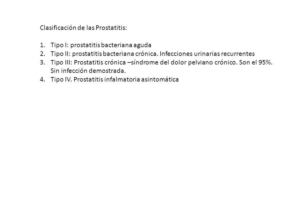 Clasificación de las Prostatitis: 1.Tipo I: prostatitis bacteriana aguda 2.Tipo II: prostatitis bacteriana crónica. Infecciones urinarias recurrentes