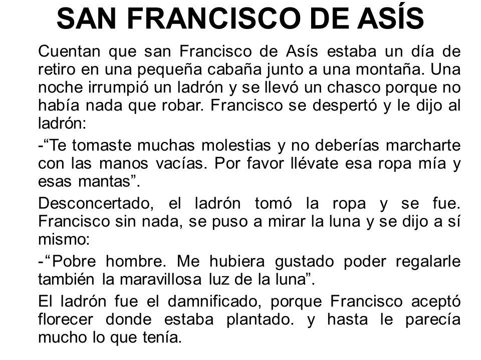 SAN FRANCISCO DE ASÍS Cuentan que san Francisco de Asís estaba un día de retiro en una pequeña cabaña junto a una montaña.