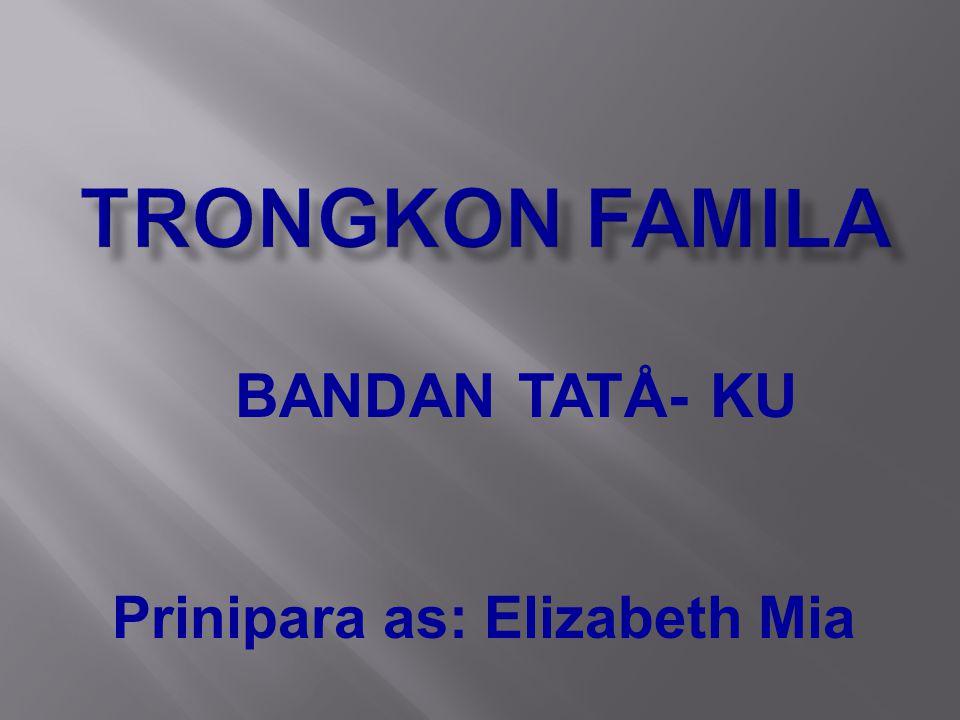 BANDAN TATÅ- KU Prinipara as: Elizabeth Mia