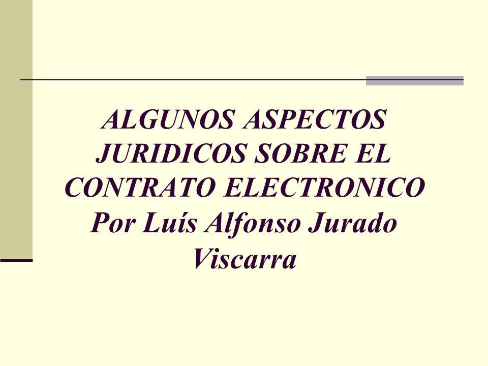ALGUNOS ASPECTOS JURIDICOS SOBRE EL CONTRATO ELECTRONICO Por Luís Alfonso Jurado Viscarra