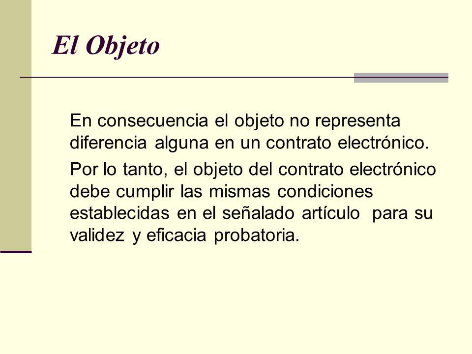 El Objeto En consecuencia el objeto no representa diferencia alguna en un contrato electrónico.