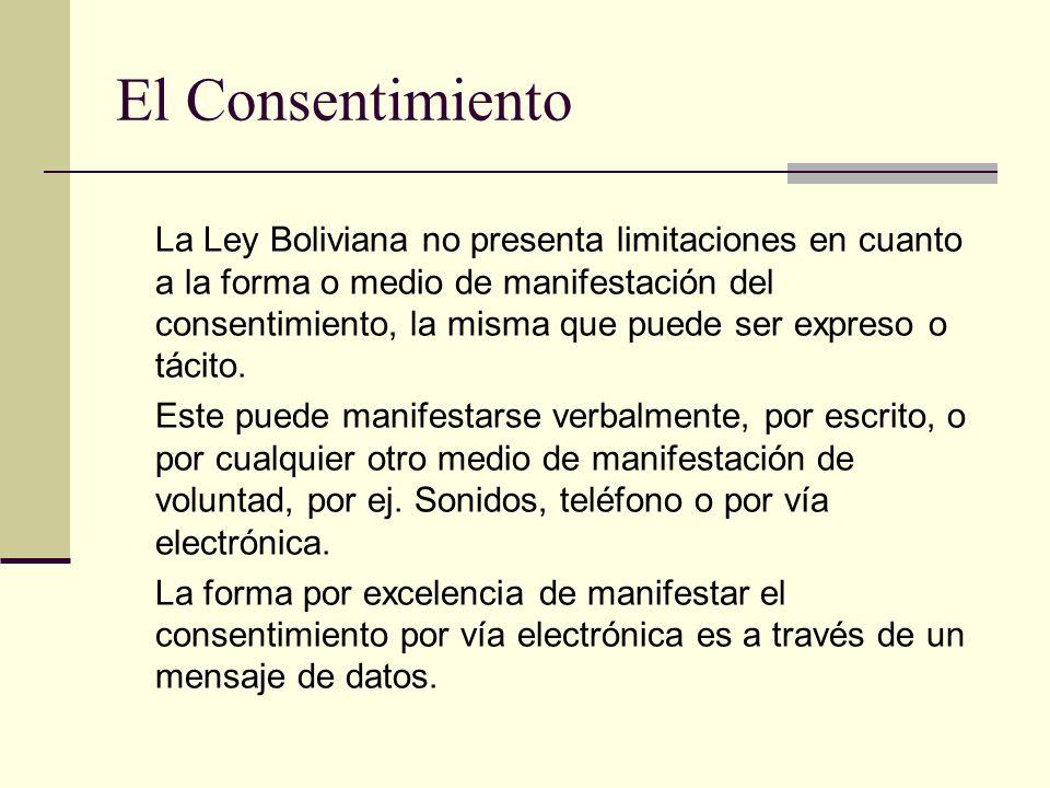 El Consentimiento La Ley Boliviana no presenta limitaciones en cuanto a la forma o medio de manifestación del consentimiento, la misma que puede ser expreso o tácito.