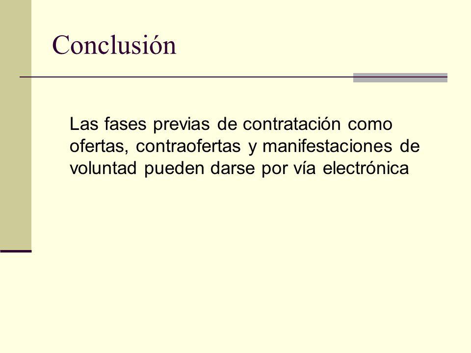 Conclusión Las fases previas de contratación como ofertas, contraofertas y manifestaciones de voluntad pueden darse por vía electrónica