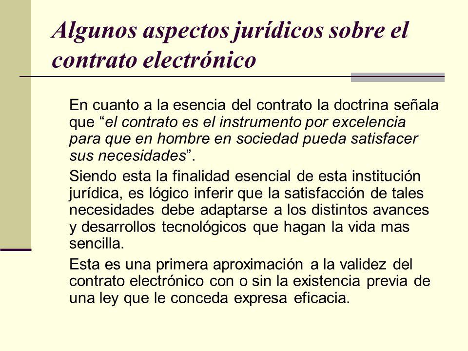 Algunos aspectos jurídicos sobre el contrato electrónico En cuanto a la esencia del contrato la doctrina señala que el contrato es el instrumento por excelencia para que en hombre en sociedad pueda satisfacer sus necesidades .