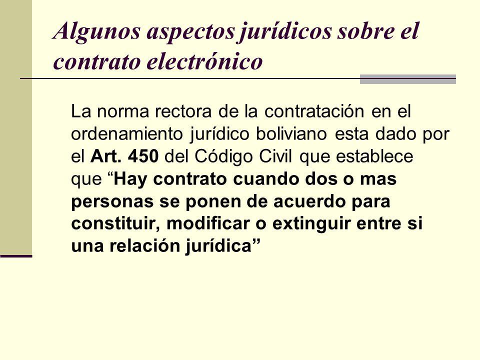 Algunos aspectos jurídicos sobre el contrato electrónico La norma rectora de la contratación en el ordenamiento jurídico boliviano esta dado por el Art.