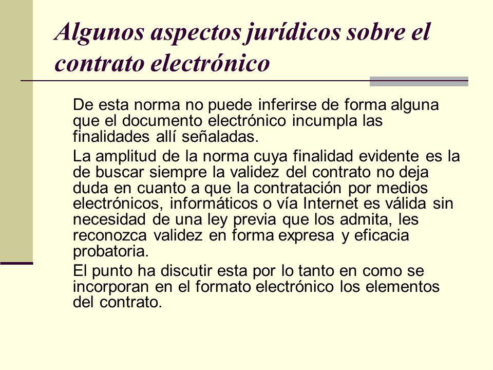 Algunos aspectos jurídicos sobre el contrato electrónico De esta norma no puede inferirse de forma alguna que el documento electrónico incumpla las finalidades allí señaladas.