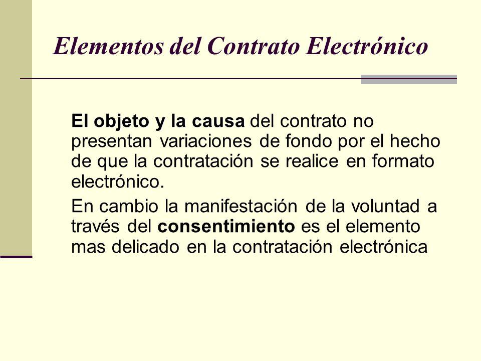 Elementos del Contrato Electrónico El objeto y la causa El objeto y la causa del contrato no presentan variaciones de fondo por el hecho de que la contratación se realice en formato electrónico.