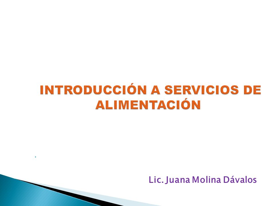INTRODUCCIÓN A SERVICIOS DE ALIMENTACIÓN INTRODUCCIÓN A SERVICIOS DE ALIMENTACIÓN  Lic.