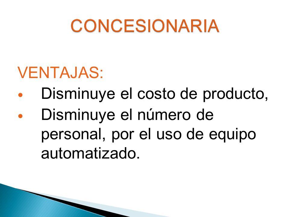 VENTAJAS: Disminuye el costo de producto, Disminuye el número de personal, por el uso de equipo automatizado.