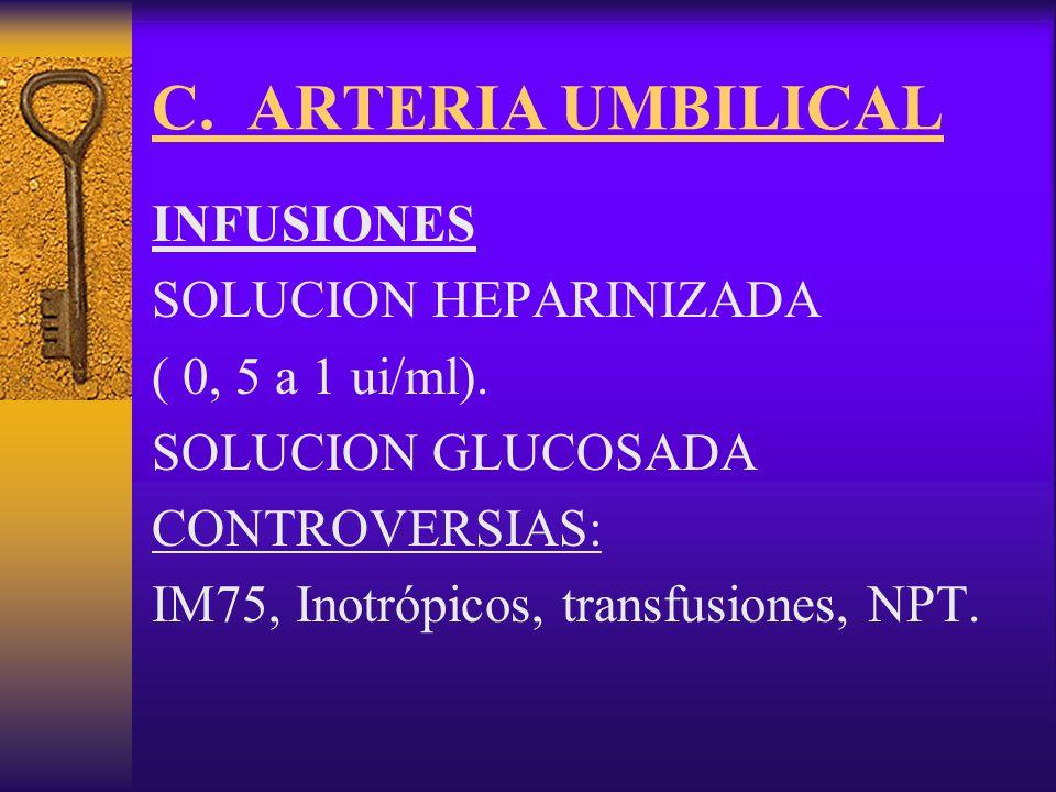 CATETERES UMBILICALES CUIDADOS DE ENFERMERIA  Manejo estéril  Extracciones lentas, infusiones lentas, con jeringas pequeñas, el volumen de sangre se devuelve al paciente.