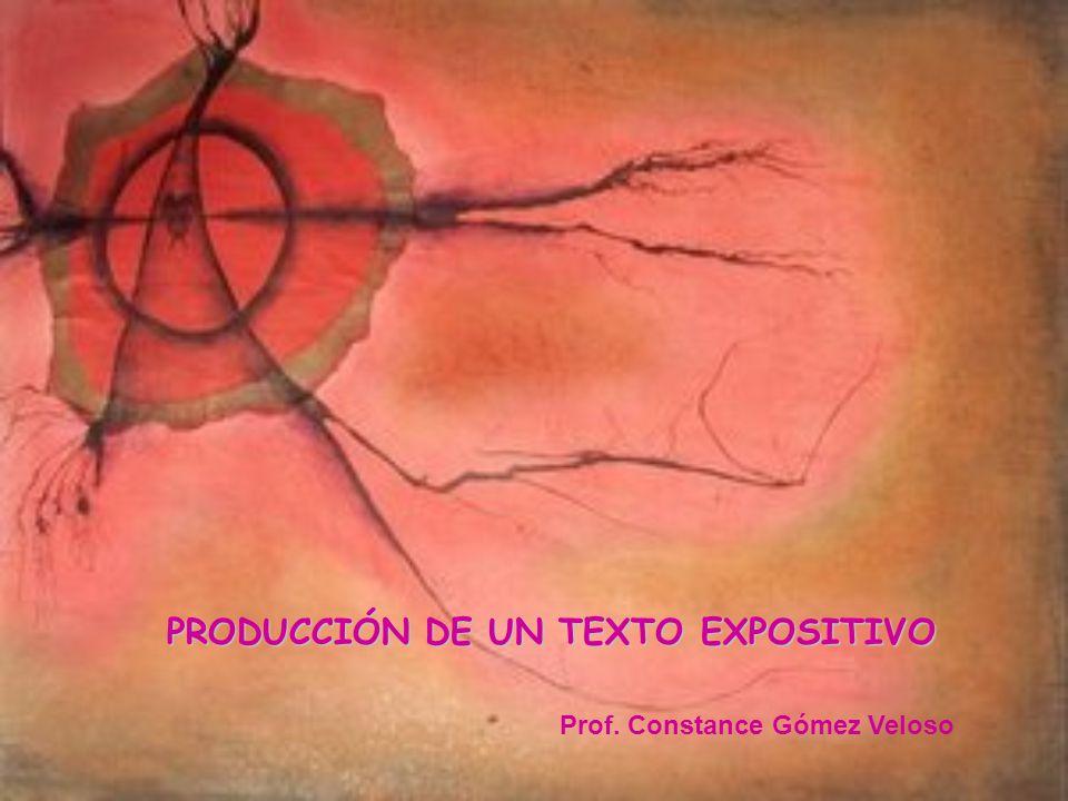 PRODUCCIÓN DE UN TEXTO EXPOSITIVO Prof. Constance Gómez Veloso
