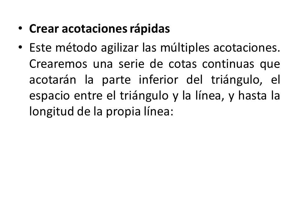 Crear acotaciones rápidas Este método agilizar las múltiples acotaciones.