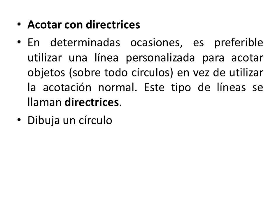 Acotar con directrices En determinadas ocasiones, es preferible utilizar una línea personalizada para acotar objetos (sobre todo círculos) en vez de utilizar la acotación normal.