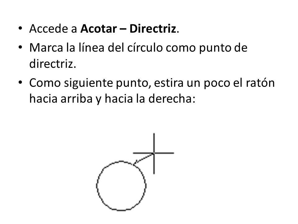 Accede a Acotar – Directriz. Marca la línea del círculo como punto de directriz. Como siguiente punto, estira un poco el ratón hacia arriba y hacia la