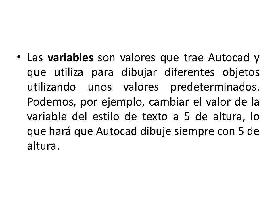 Las variables son valores que trae Autocad y que utiliza para dibujar diferentes objetos utilizando unos valores predeterminados. Podemos, por ejemplo