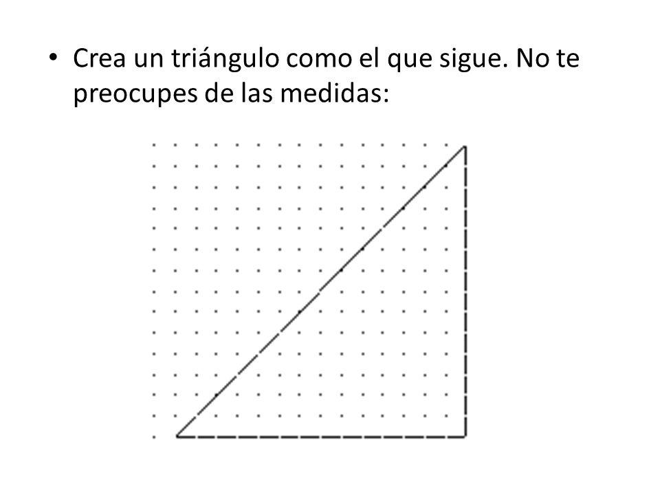 Crea un triángulo como el que sigue. No te preocupes de las medidas: