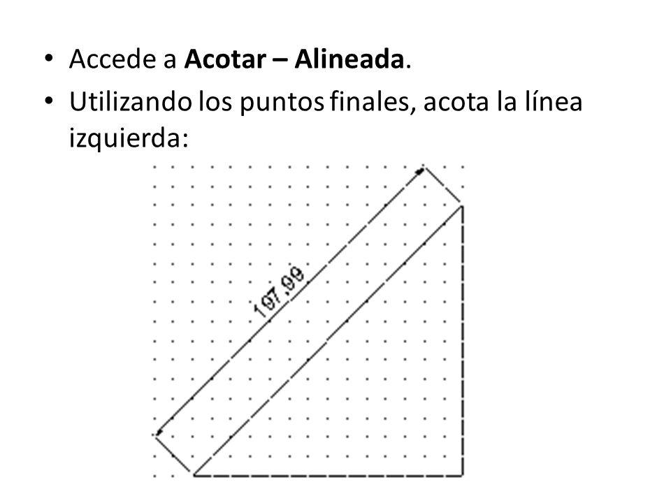 Accede a Acotar – Alineada. Utilizando los puntos finales, acota la línea izquierda:
