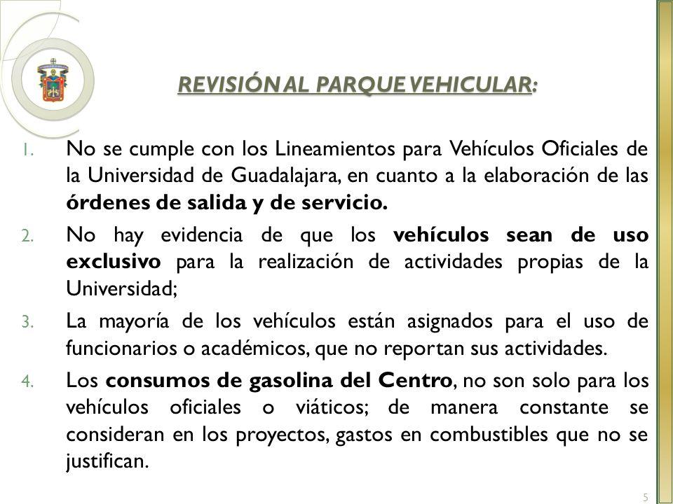 REVISIÓN AL PARQUE VEHICULAR: 1. No se cumple con los Lineamientos para Vehículos Oficiales de la Universidad de Guadalajara, en cuanto a la elaboraci