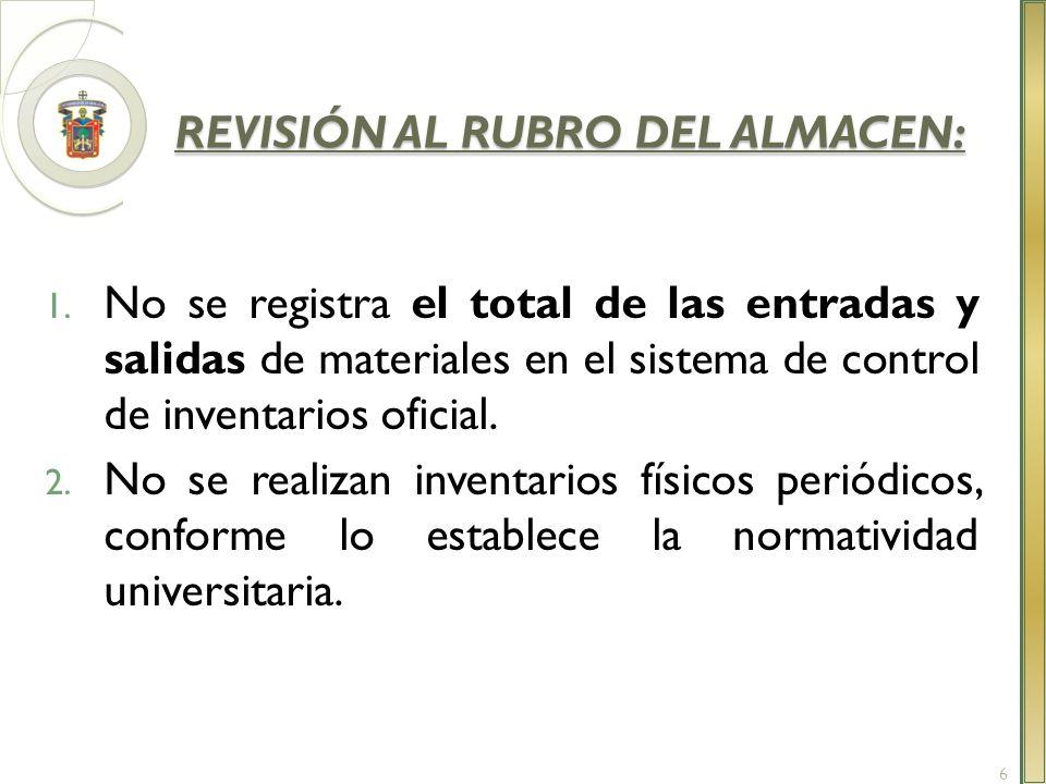 REVISIÓN AL RUBRO DEL ALMACEN: 1. No se registra el total de las entradas y salidas de materiales en el sistema de control de inventarios oficial. 2.
