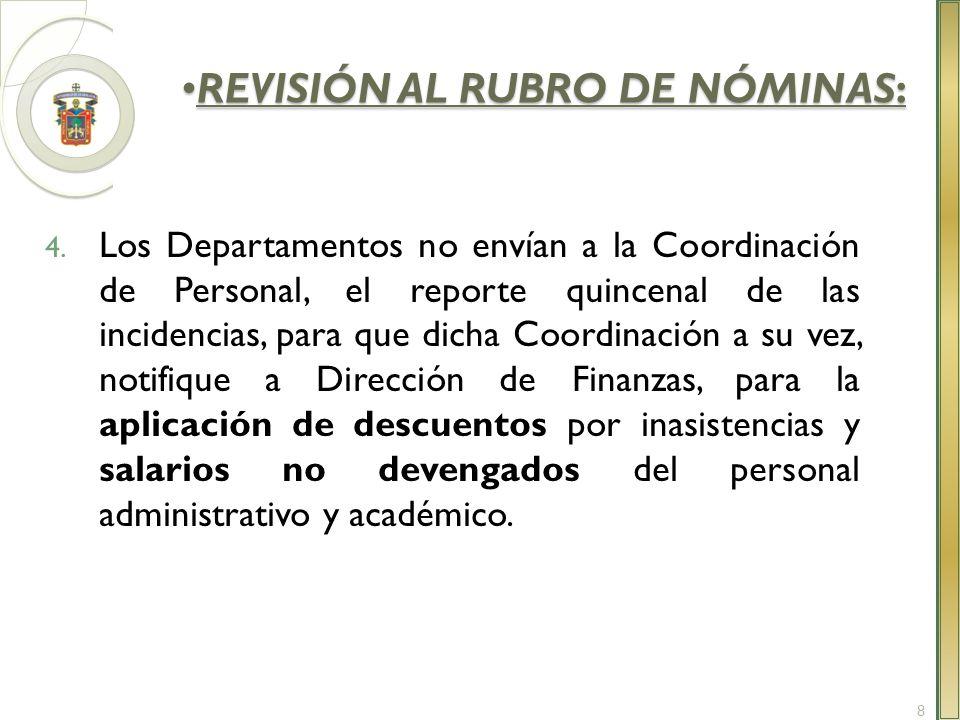REVISIÓN AL RUBRO DE NÓMINAS:REVISIÓN AL RUBRO DE NÓMINAS: 4. Los Departamentos no envían a la Coordinación de Personal, el reporte quincenal de las i