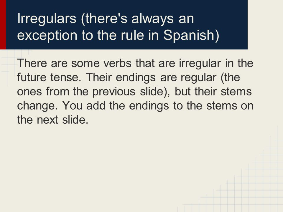Irregulars (there s always an exception to the rule in Spanish) There are some verbs that are irregular in the future tense.