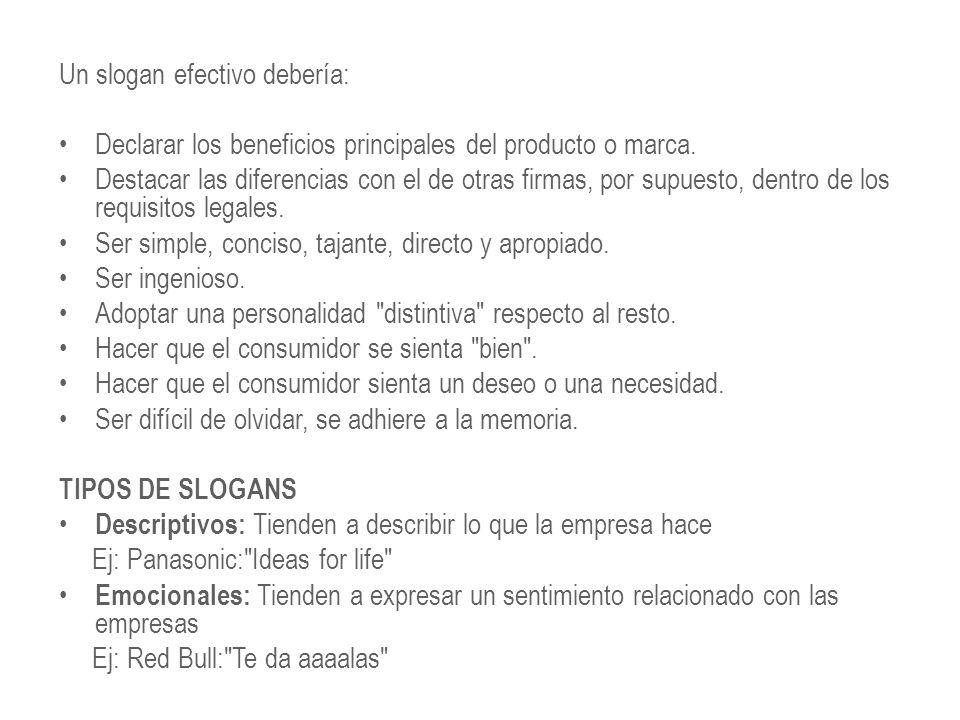 Un slogan efectivo debería: Declarar los beneficios principales del producto o marca.