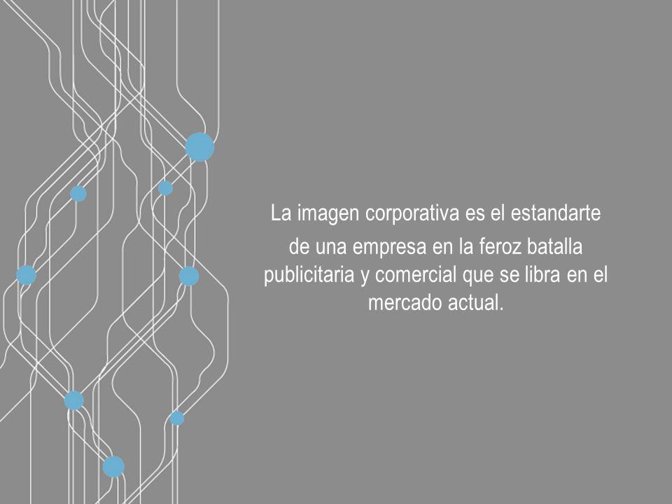 La imagen corporativa es el estandarte de una empresa en la feroz batalla publicitaria y comercial que se libra en el mercado actual.