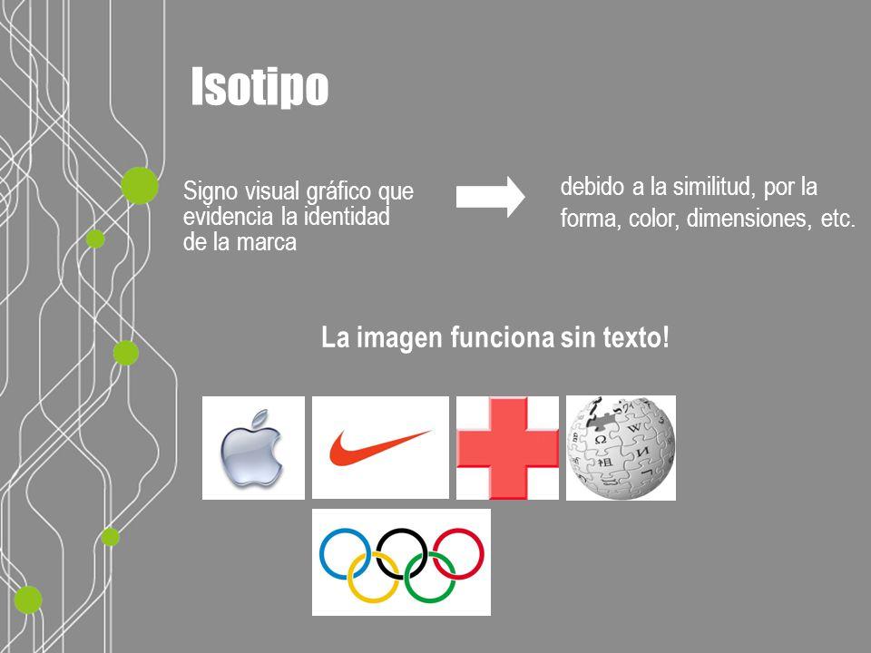 La imagen funciona sin texto. Isotipo debido a la similitud, por la forma, color, dimensiones, etc.