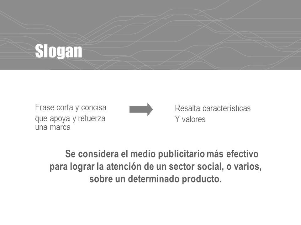 Slogan Se considera el medio publicitario más efectivo para lograr la atención de un sector social, o varios, sobre un determinado producto.