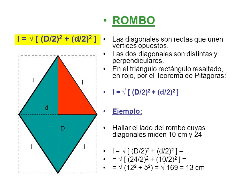 ROMBO Las diagonales son rectas que unen vértices opuestos. Las dos diagonales son distintas y perpendiculares. En el triángulo rectángulo resaltado,