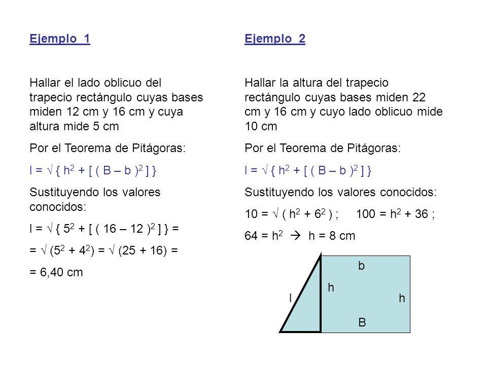 b B lh h Ejemplo_1 Hallar el lado oblicuo del trapecio rectángulo cuyas bases miden 12 cm y 16 cm y cuya altura mide 5 cm Por el Teorema de Pitágoras: