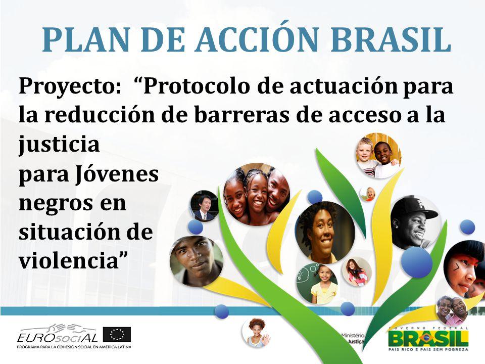 PLAN DE ACCIÓN BRASIL para Jóvenes negros en situación de violencia Proyecto: Protocolo de actuación para la reducción de barreras de acceso a la justicia