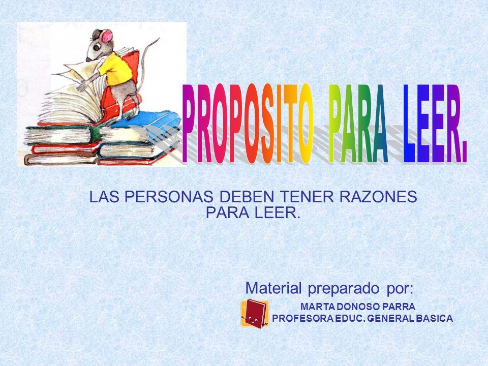 LAS PERSONAS DEBEN TENER RAZONES PARA LEER. MARTA DONOSO PARRA PROFESORA EDUC.