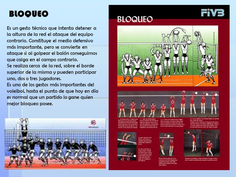 BLOQUEO Es un gesto técnico que intenta detener a la altura de la red el ataque del equipo contrario. Constituye el medio defensivo más importante, pe