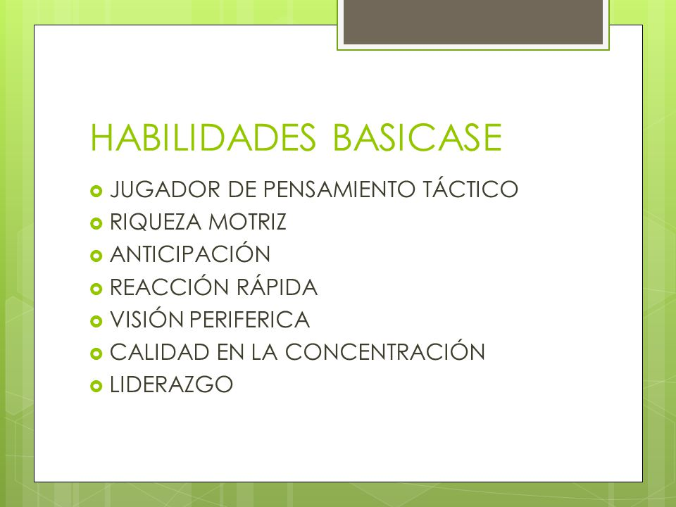 HABILIDADES BASICASE  JUGADOR DE PENSAMIENTO TÁCTICO  RIQUEZA MOTRIZ  ANTICIPACIÓN  REACCIÓN RÁPIDA  VISIÓN PERIFERICA  CALIDAD EN LA CONCENTRACIÓN  LIDERAZGO
