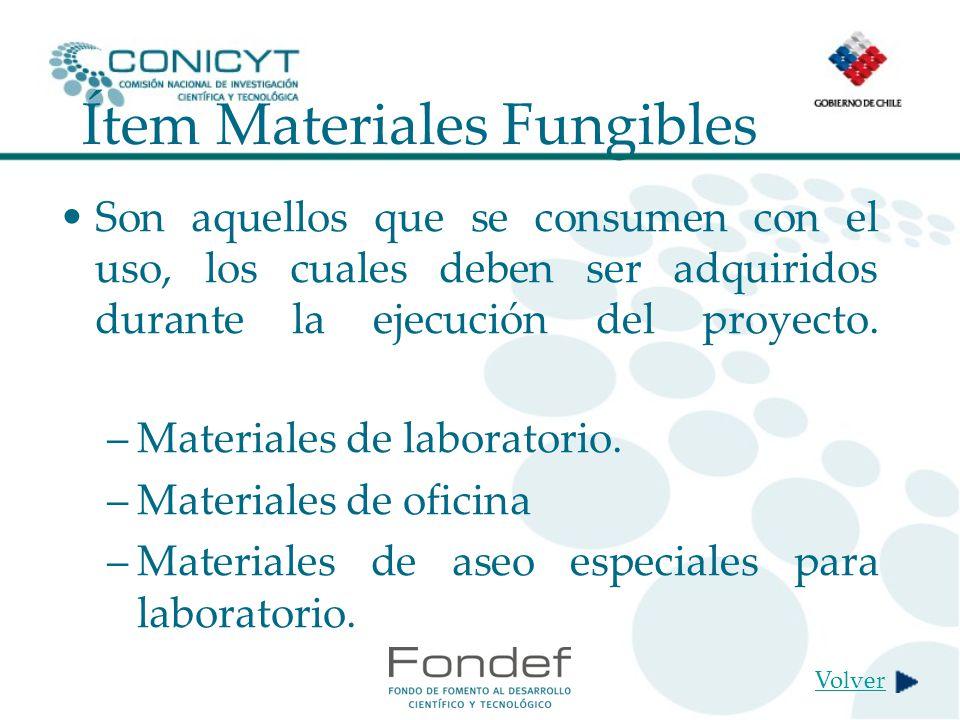 Ítem Materiales Fungibles Son aquellos que se consumen con el uso, los cuales deben ser adquiridos durante la ejecución del proyecto.