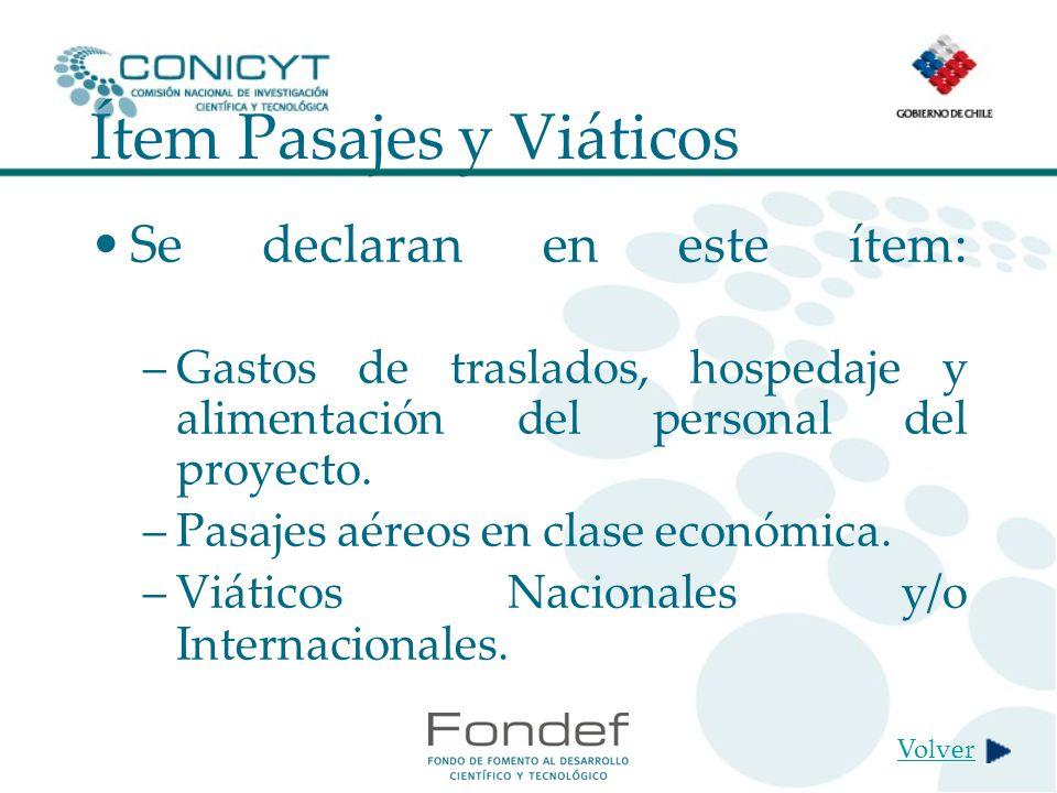 Ítem Pasajes y Viáticos Se declaran en este ítem: –Gastos de traslados, hospedaje y alimentación del personal del proyecto.