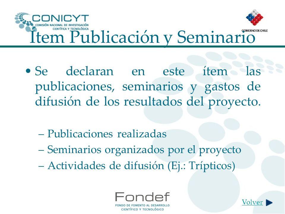 Ítem Publicación y Seminario Se declaran en este ítem las publicaciones, seminarios y gastos de difusión de los resultados del proyecto.