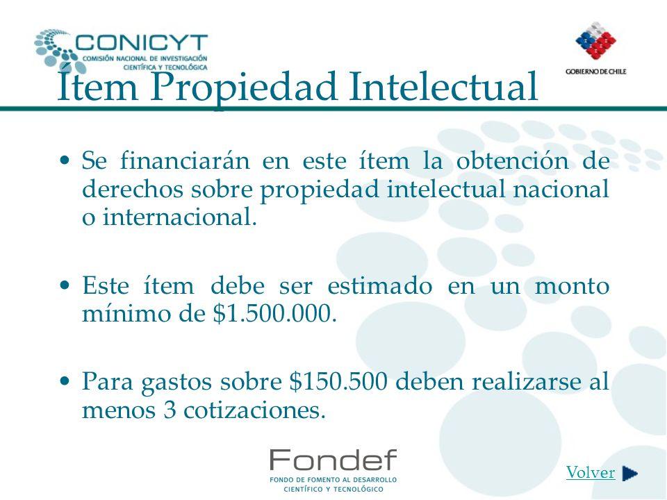 Ítem Propiedad Intelectual Se financiarán en este ítem la obtención de derechos sobre propiedad intelectual nacional o internacional.