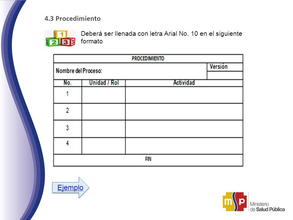 4.3 Procedimiento Deberá ser llenada con letra Arial No. 10 en el siguiente formato Ejemplo
