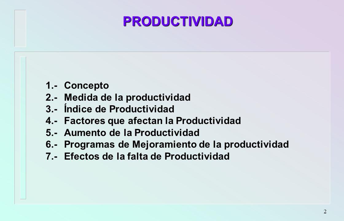 Concepto de Productividad n Es un indicador clave que ayuda a predecir el desempeño económico de las empresas y a detectar la necesidad de cambios en las operaciones.