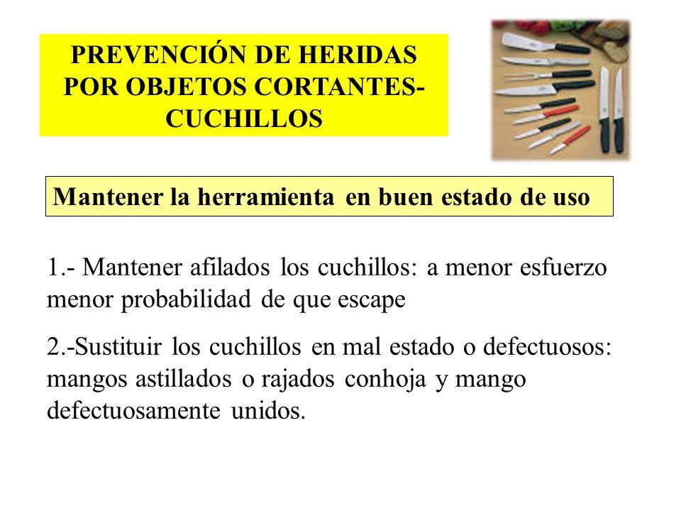 PREVENCIÓN DE HERIDAS POR OBJETOS CORTANTES- CUCHILLOS 1.- Mantener afilados los cuchillos: a menor esfuerzo menor probabilidad de que escape 2.-Susti