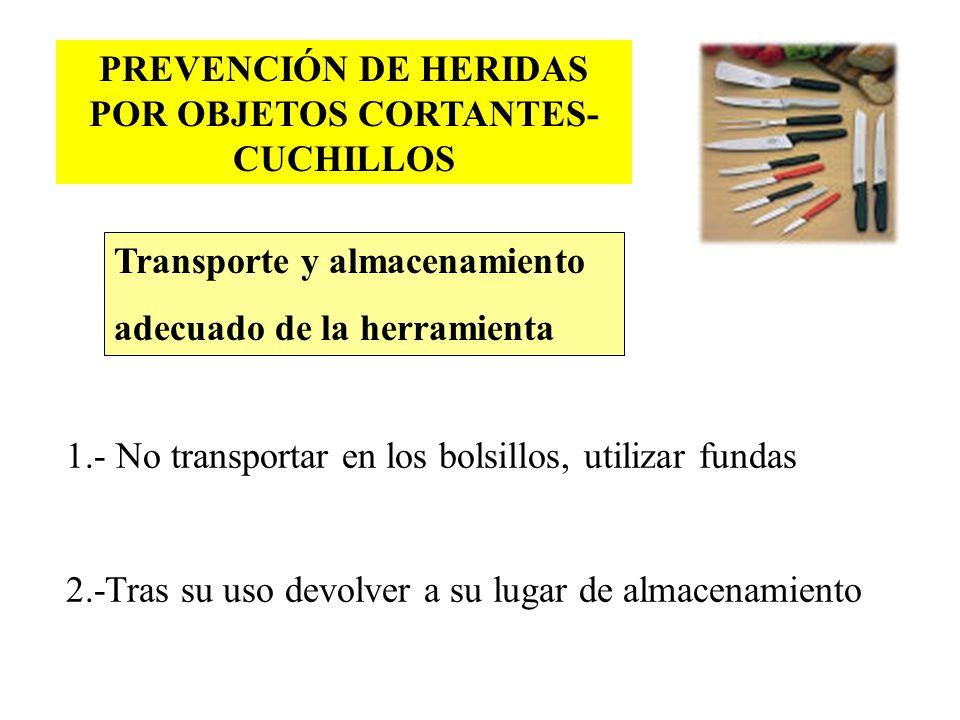 PREVENCIÓN DE HERIDAS POR OBJETOS CORTANTES- CUCHILLOS 1.- No transportar en los bolsillos, utilizar fundas 2.-Tras su uso devolver a su lugar de alma