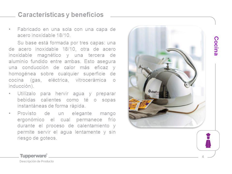 4 Características y beneficios Fabricado en una sola con una capa de acero inoxidable 18/10.
