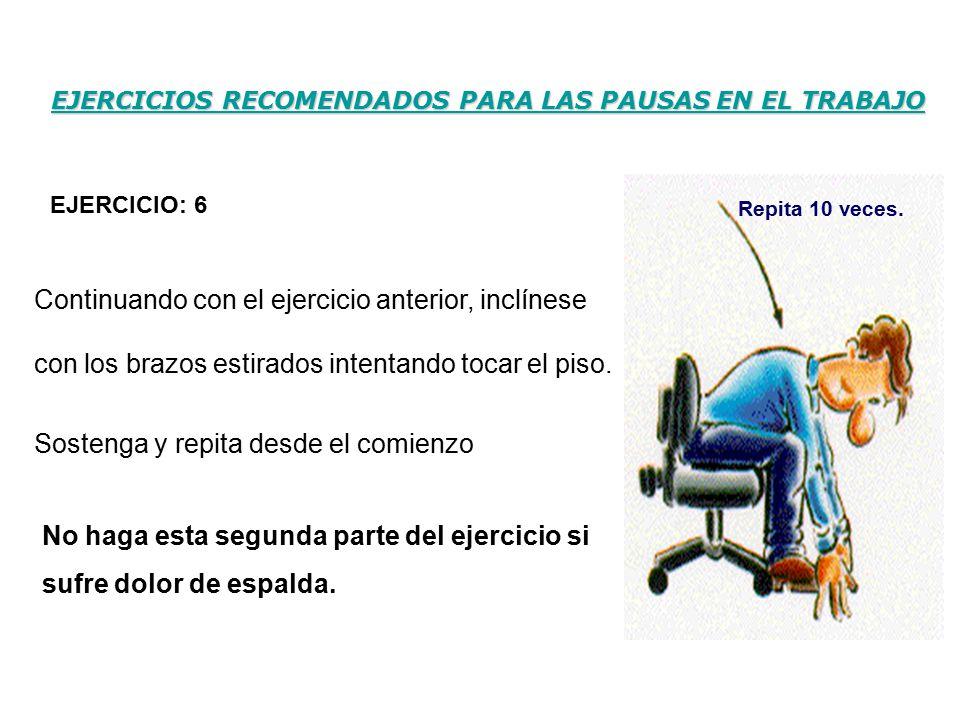 EJERCICIOS RECOMENDADOS PARA LAS PAUSAS EN EL TRABAJO No haga esta segunda parte del ejercicio si sufre dolor de espalda.