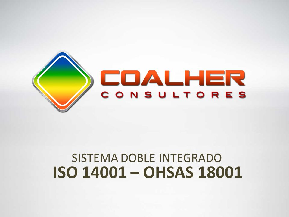 SISTEMA DOBLE INTEGRADO ISO 14001 – OHSAS 18001