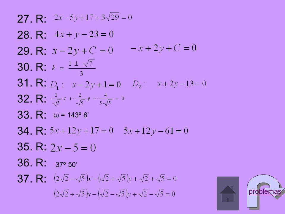 27. R: 28. R: 29. R: 30. R: 31. R: 32. R: 33. R: 34. R: 35. R: 36. R: 37. R: ω = 143º 8' 37º 50' problemas