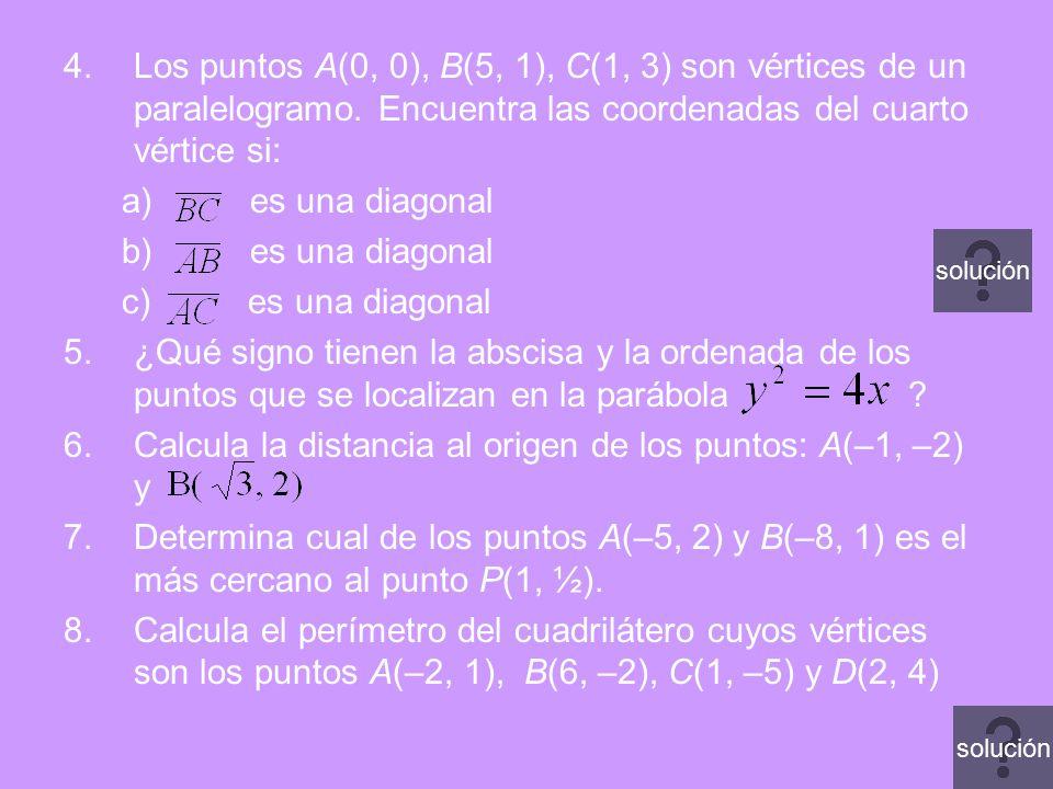4.Los puntos A(0, 0), B(5, 1), C(1, 3) son vértices de un paralelogramo. Encuentra las coordenadas del cuarto vértice si: a) es una diagonal b) es una