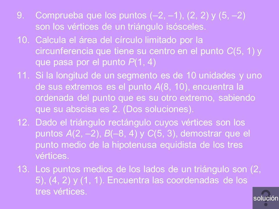 9.Comprueba que los puntos (–2, –1), (2, 2) y (5, –2) son los vértices de un triángulo isósceles. 10.Calcula el área del círculo limitado por la circu