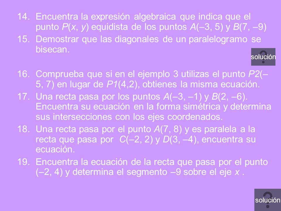 14.Encuentra la expresión algebraica que indica que el punto P(x, y) equidista de los puntos A(–3, 5) y B(7, –9) 15.Demostrar que las diagonales de un